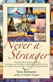 Never a Stranger: From her past in Croatia and Russia, to finding a son in Bhutan, to befriending women in Africa, one woman s stories of travel, connection, and self-discovery.