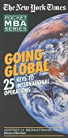Going Global: 25 Keys to International Operations (The New York Times Pocket MBA Series)