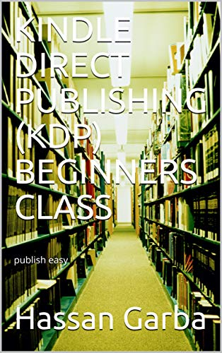 KINDLE DIRECT PUBLISHING (KDP) BEGINNERS CLASS: publish easy (English Edition)