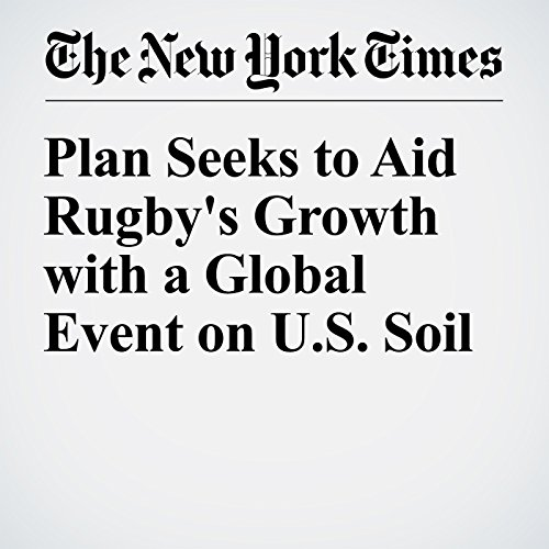 Plan Seeks to Aid Rugby's Growth with a Global Event on U.S. Soil audiobook cover art
