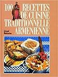 100 recettes traditionnelles de cuisine arménienne