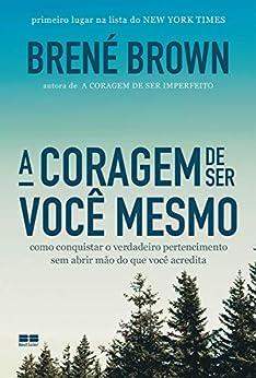 A coragem de ser você mesmo por [Brené Brown]