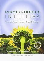 L'intelligenza intuitiva. Come riconoscere e seguire la guida interiore