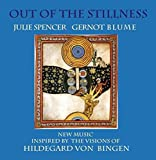 Out of the Stillness. New music inspired by the visions of Hildegard von Bingen