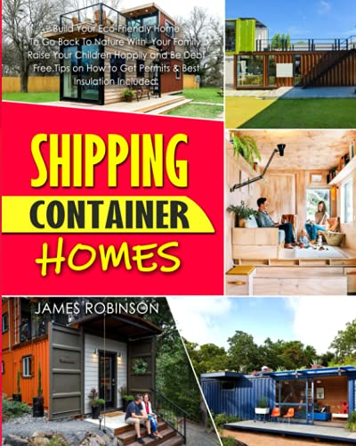 Compare Textbook Prices for Shipping Container Homes: Build Your Eco-Friendly Home To Go Back To Nature With Your Family, Raise Your Children Happily and Be Debt Free. Tips on How to Get Permits & Best Insulation Included  ISBN 9798473344578 by Robinson, James