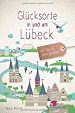 Glücksorte in und um Lübeck: Fahr hin und werd glücklich