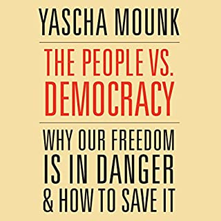 The People vs. Democracy     Why Our Freedom Is in Danger and How to Save It              By:                                                                                                                                 Yascha Mounk                               Narrated by:                                                                                                                                 Timothy Andrés Pabon                      Length: 8 hrs and 31 mins     13 ratings     Overall 4.6