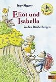 Eliot und Isabella in den Räuberbergen: Roman. Mit farbigen Bildern von Ingo Siegner