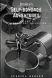 Jessica's Self-bondage Adventures - Volume 1: A bondage short story collection