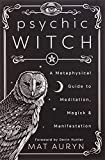 Psychic Witch: A Metaphysical Guide to Meditation, Magick & Manifestation (Paperback)