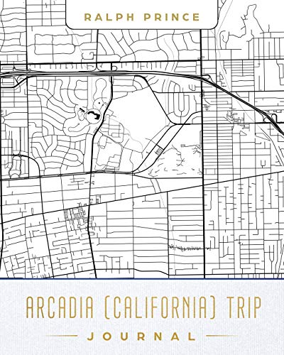 Arcadia (California) Trip Journal: Lined Arcadia (California) Vacation/Travel Guide Accessory Journal/Diary/Notebook With Arcadia (California) Map Cover Art [Idioma Inglés]