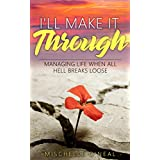 I'll Make It Through: Managing Life When All Hell Breaks Loose (English Edition)