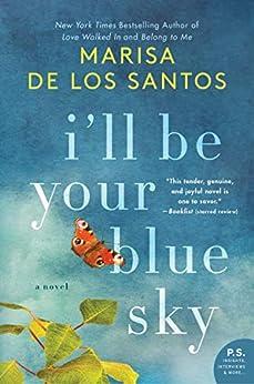 I'll Be Your Blue Sky: A Novel by [Marisa de los Santos]