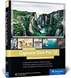 Capture One Pro 12: Schritt für Schritt zu perfekten Fotos mit dem Workshop-Buch
