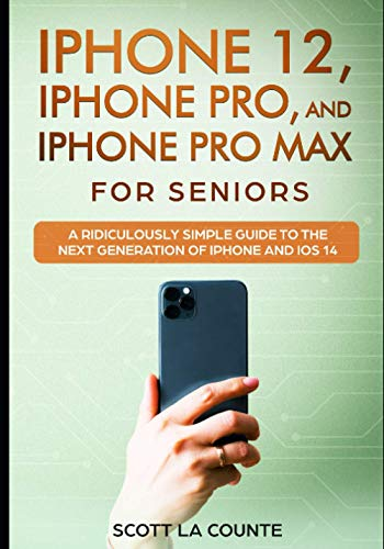 iPhone 12, iPhone Pro, and iPhone Pro Max For Seniors: A Ridiculously Simple Guide to the Next Generation of iPhone and iOS 14