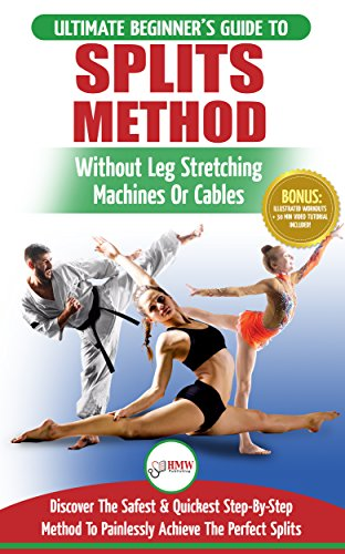 Stretching for Splits: The Ultimate Beginner's Flexibility Stretching for Splits Guide - Safe & Easy Splits Exercises Guide to Stretch Painlessly