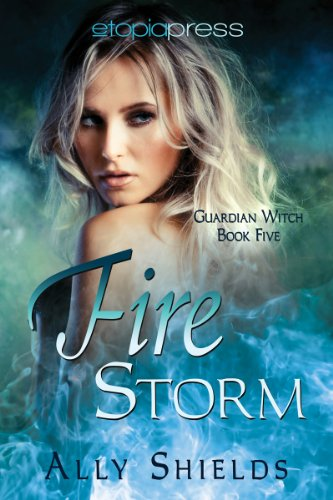 Book: Fire Storm (Guardian Witch Book Five) by Ally Shields