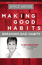 Making Good Habits, Breaking Bad Habits: 14 New Behaviors That Will Energize Your Life by Joyce Meyer (2013-04-02)