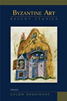 Byzantine Art: Recent Studies: Essays in Honor of Lois Drewer (Medieval and Renaissance Texts and Studies)