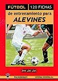 Fútbol: 120 Fichas Para El Entrenamiento De Alevin