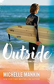 Outside: Beach Romance Surfing (Rock Stars, Surf and Second Chances Book 1) by [Michelle Mankin]
