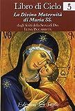 Libro di cielo. La divina maternità di Maria SS. (Vol. 5)