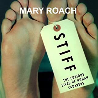 Stiff     The Curious Lives of Human Cadavers              By:                                                                                                                                 Mary Roach                               Narrated by:                                                                                                                                 Shelly Frasier                      Length: 8 hrs     62 ratings     Overall 4.6