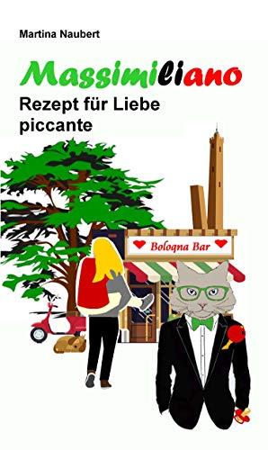 Massimiliano Rezept für Liebe piccante: Humorvolle deutsch–italienische Liebeskomödie in Italien mit Witz, Amore und Lebensfreude (Das Vermächtnis des Penato 3)