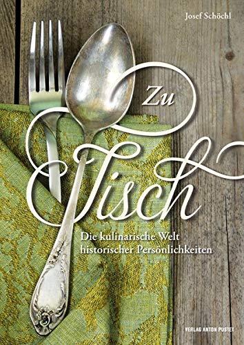 Zu Tisch: Die kulinarische Welt historischer Persönlichkeiten
