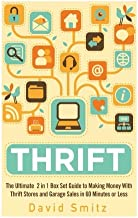 Thrift: The Ultimate 2 in 1 Box Set Guide to Making Money With Thrift Stores and Garage Sales in 60 Minutes or Less (Thrift Store - Thrifting - Make ... on Amazon - Selling on Ebay - Picking)