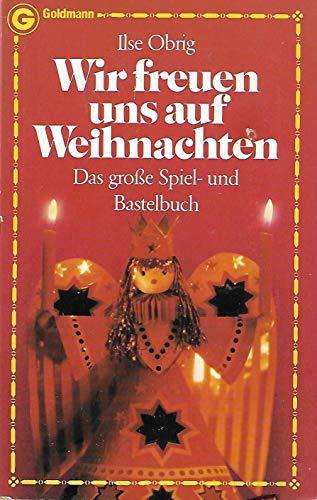 Ilse Obrig: Wir freuen uns auf Weihnachten. Das große Spiel- und Bastelbuch