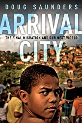Arrival City: The Final Migration and Our Next World