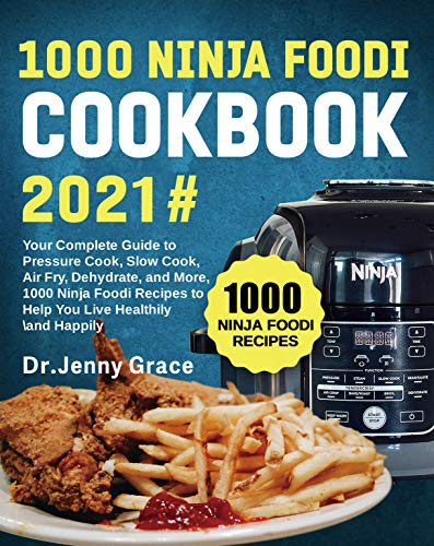1000 Ninja Foodi Cookbook 2021#: Your Complete Guide to Pressure Cook, Slow Cook, Air Fry, Dehydrate, and More, 1000 Ninja Foodi Recipes to Help You Live Healthily and Happily