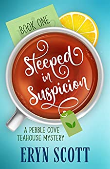 Steeped in Suspicion (A Pebble Cove Teahouse Mystery Book 1) by [Eryn Scott]