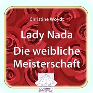 Lady Nada     Die weibliche Meisterschaft              Autor:                                                                                                                                 Christine Woydt                               Sprecher:                                                                                                                                 Christine Woydt                      Spieldauer: 4 Std. und 16 Min.     Noch nicht bewertet     Gesamt 0,0