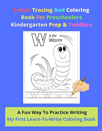 Letter Tracing And Coloring Book For Preschoolers Kindergarten Prep & Toddlers | A Fun Way To Practice Writing | My First Learn-To-Write Coloring ... | Ideal For 2-5 Year-olds | 27 Pages 8.5 x 11