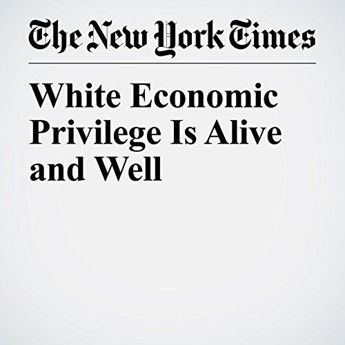 White Economic Privilege Is Alive and Well copertina