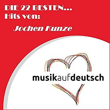 Die 22 besten... Hits von: Jochen Kunze (Musik auf Deutsch)