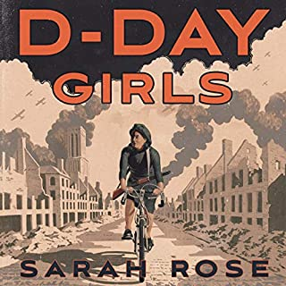 D-Day Girls     The Spies Who Armed the Resistance, Sabotaged the Nazis, and Helped Win World War II              By:                                                                                                                                 Sarah Rose                               Narrated by:                                                                                                                                 Sarah Rose                      Length: 10 hrs and 21 mins     Not rated yet     Overall 0.0