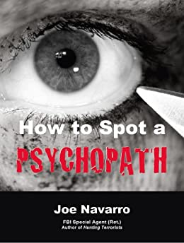 How to Spot a Psychopath by [Joe Navarro]
