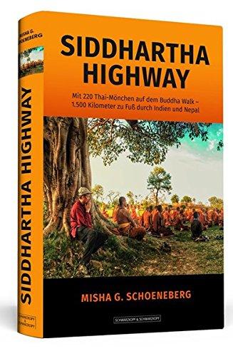 Siddhartha Highway: Mit 220 Thai-Mönchen auf dem Buddha Walk – 1.500 Kilometer zu Fuß durch Indien und Nepal