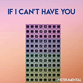 If I Can't Have You (Instrumental)