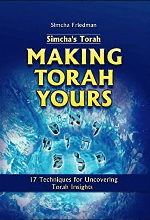 Simchas Torah, Making Torah Yours: 17 Techniques for Uncovering Torah Insights by Simcha Friedman (2005-01-02)