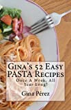 Gina's 52 Easy PASTA Recipes: Once A Week, All Year Long! (Gina's 52... Once A Week, All Year Long!)