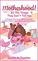 Motherhood!: All The Things They Don't Tell You