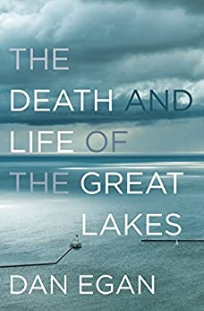 The Death and Life of the Great Lakes by [Dan Egan]