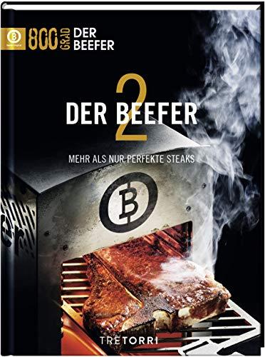 Der Beefer - Bd. 2: Mehr als nur perfekte Steaks: 800 Grad - Perfektion für Steaks & Co.