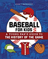 Baseball for Kids: A Young Fan's Guide to the History of the Game (Biographies of Today's Best Players)