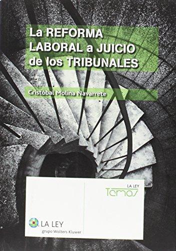 Reforma laboral a juicio de los tribunales,La (Temas La Ley)