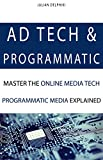 Ad Tech & Programmatic: Master the online media tech and programmatic media explained: Online marketing platforms explained to understand the evolution ... (eBusiness Books Book 4) (English Edition)
